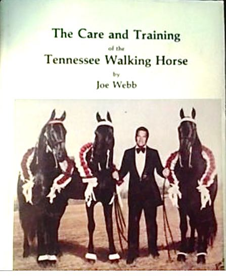 "JOW WEBB'S ""THE CARE AN TRAINING OF THE TENNESSEE WALKING HORSE"" -FIRST PRINTED 1962,  3RD EDITION IN 1979"
